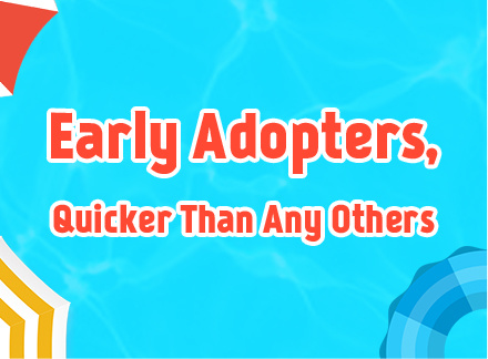 Early Adopters,Quicker Than Any Others